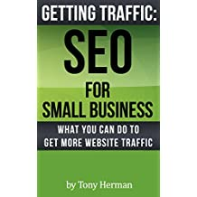 Getting Traffic: SEO for Small Business: What You Can Do To Get More Website Traffic