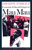 Economic and Social Origins of Mau Mau, 1944-1952 : Colonial Policy in Kenya, Throup, David W., 0821408844