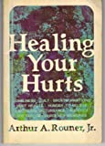 Healing Your Hurts, Arthur A. Rouner, 068716740X