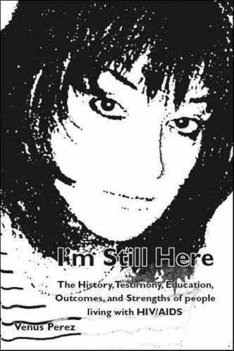Im Still Here: The History, Testimony, Education, Outcomes, and Strengths of people Living with HIV/AIDS Venus Perez