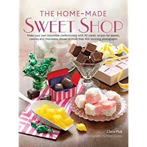 Home-Made Sweet Shop: Make your own irresistible confectionery with 90 classic recipes for sweets, candies and chocolates, shown in more than 450 stunning photographs