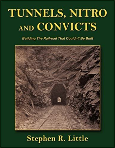 Tunnels, Nitro and Convicts: Building the Railroad That Couldn't Be Built by Stephen R. Little (2010-12-09)