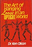 The Art of Hanging Loose in an Uptight World, Ken Olson, 0800713990
