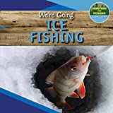 We're Going Ice Fishing (Hunting and Fishing: A Kid's Guide)