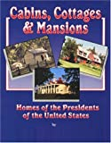 Cabins, Cottages and Mansions : Homes of the Presidents of the United States, Benbow, Nancy D. and Benbow, Christopher H., 093963161X