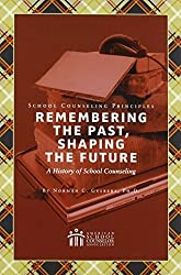 School Counseling Principles: Remembering the Past, Shaping the Future, A History of School Counseling by Norman C. Gysbers (2010-06-30)