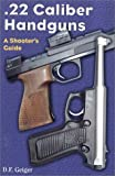 .22 Caliber Handguns; A Shooter's Guide
