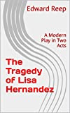img - for The Tragedy of Lisa Hernandez: A Modern Play in Two Acts book / textbook / text book