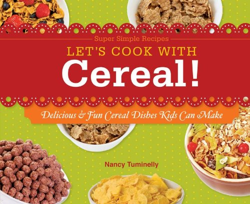 - Let's Cook with Cereal!: Delicious & Fun Cereal Dishes Kids Can Make (Super Simple Recipes)