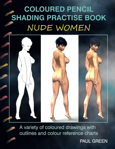 Coloured Pencil Shading Practise Book - Nude Women: A variety of coloured drawings with outlines and coloured reference charts