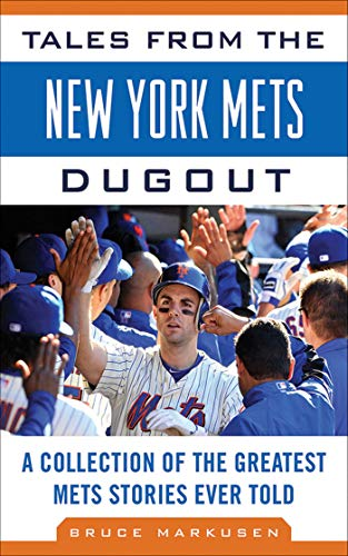 Tales from the New York Mets Dugout: A Collection of the Greatest Mets Stories Ever Told (Tales from the Team)