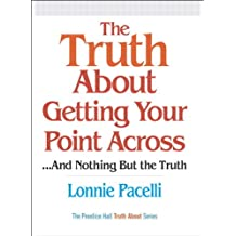 The Truth About Getting Your Point Across: .and Nothing But the Truth
