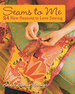 Seams to Me: 24 New Reasons to Love Sewing by [Horner, Anna Maria]