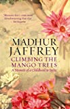 Front cover for the book Climbing the Mango Trees: A Memoir of a Childhood in India by Madhur Jaffrey