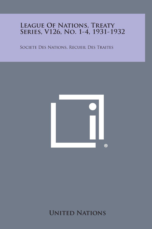 League of Nations, Treaty Series, V126, No. 1-4, 1931-1932: Societe Des Nations, Recueil Des Traites PDF