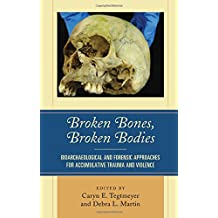 Broken Bones, Broken Bodies: Bioarchaeological and Forensic Approaches for Accumulative Trauma and Violence