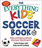 The Everything Kids' Soccer Book, 4th Edition: Rules, Techniques, and More about Your Favorite Sport! (Everything Kids)