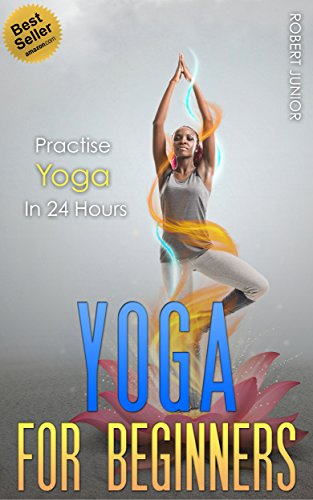 Yoga: The Modern Guide of Yoga Poses for Beginners to Practice Yoga and Meditation in Less than 24 Hours (Yoga Poses, Yoga Guide, Yoga for Beginners, Advanced Yoga, Meditation - - Mens Jurnal
