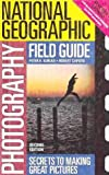 National Geographic Photography Field Guide : Secrets to Making Great Pictures, Burian, Peter K. and Caputo, Robert, 0792262700