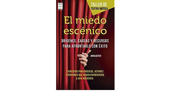 El miedo escénico: Orígenes, causas y recursos para afrontarlo con éxito (Taller de teatro / Música) (Spanish Edition) - Kindle edition by Anna Cester.