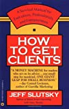 How to Get Clients, Jeff Slutsky and Marc Slutsky, 0446393150