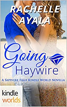Sapphire Falls: Going Haywire (Kindle Worlds Novella) (My Country Heart Book 1) by [Ayala, Rachelle]