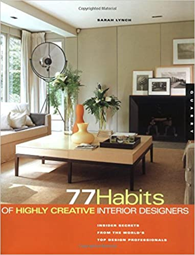 77 Habits Of Highly Creative Interior Designers: Insiders Secrets From The  Worldu0027s Top Design Professionals: Sarah Lynch: 0080665313691: Amazon.com:  Books