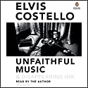 Unfaithful Music & Disappearing Ink Audiobook by Elvis Costello Narrated by Elvis Costello