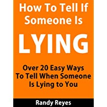 How to Tell If Someone is Lying - Over 20 Easy Ways To Tell When Someone Is Lying To You