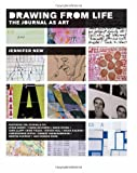 Drawing From Life: The Journal as Art, Jennifer New, 1568984456