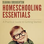 Homeschooling Essentials: A Practical Guide to Getting Started | Dianna Broughton