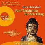 Fünf Weisheiten für den Alltag (Buddhas Anleitung zum Glücklichsein) | Marie Mannschatz