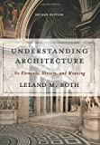 Understanding Architecture: Its Elements, History, And Meaning (Icon Editions), Leland Roth, 0813390451