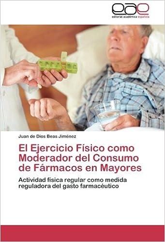 El Ejercicio Físico como Moderador del Consumo de Fármacos en Mayores: Actividad física regular como medida reguladora del gasto farmacéutico (Spanish ...