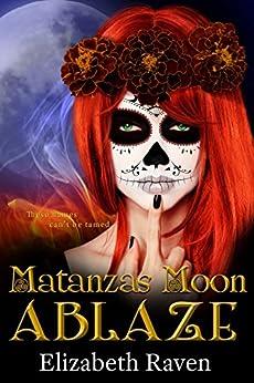 Matanzas Moon: Ablaze by [Raven, Elizabeth]