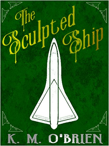 The Sculpted Ship by [O'Brien, K. M.]