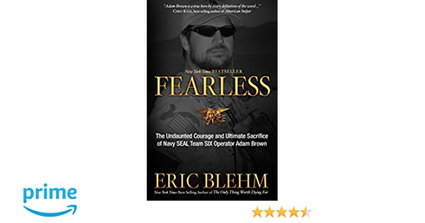 Fearless: The Undaunted Courage and Ultimate Sacrifice of Navy SEAL Team SIX Operator Adam Brown: Amazon.es: Eric Blehm: Libros en idiomas extranjeros