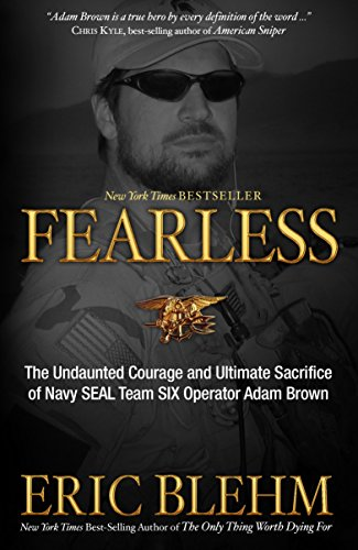 (Fearless: The Undaunted Courage and Ultimate Sacrifice of Navy SEAL Team SIX Operator Adam Brown)