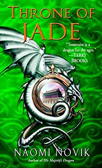 Throne of Jade: A Novel of Temeraire by [Novik, Naomi]