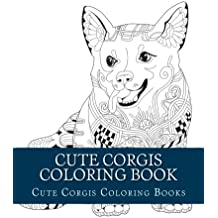 Cute Corgis Coloring Book: Large One Sided Stress Relieving, Relaxing Corgi Dog Coloring Book For Grownups, Women, Men & Youths. Easy Corgi Designs & Patterns For Relaxation