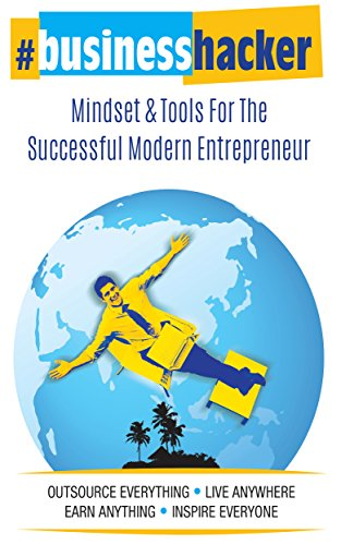 business-hacker-mindset-tools-for-the-successful-modern-entrepreneur-outsource-everything-live-anywh