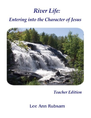 River Life: Entering the Character of Jesus: Teacher Edition