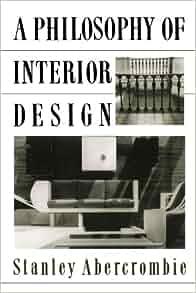 Amazon.com: A Philosophy Of Interior Design (ICON EDITIONS) (9780064301947): Stanley Abercrombie