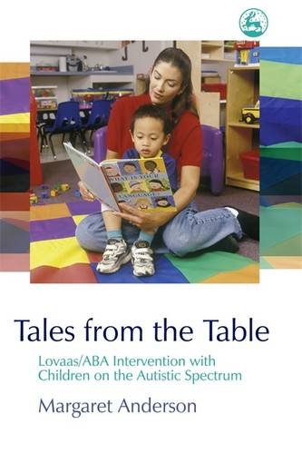 Read Online Tales from the Table: Lovaas/ABA Intervention with Children on the Autistic Spectrum PDF