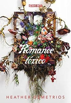 Romance tóxico por [Demetrios, Heather]