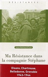 Ma Résistance dans la compagnie Stéphane : Une jeunesse dans la tourmente par Jacques Maréchaux