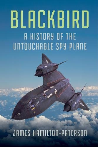 Blackbird: A History of the Untouchable Spy Plane -