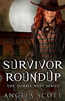 Survivor Roundup (Zombie West Book 2) by [Scott, Angela]