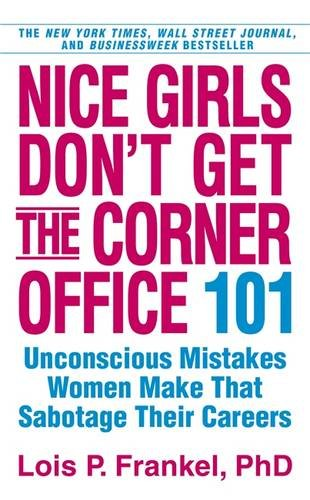 Nice Girls Don't Get the Corner Office: 101 Unconscious Mistakes Women Make. Lois P. Frankel pdf