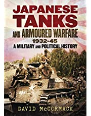 Japanese Tanks and Armoured Warfare 1932-1945: A Military and Political History